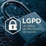 LGPD - Lei Geral de Proteção de Dados: Saiba Tudo!